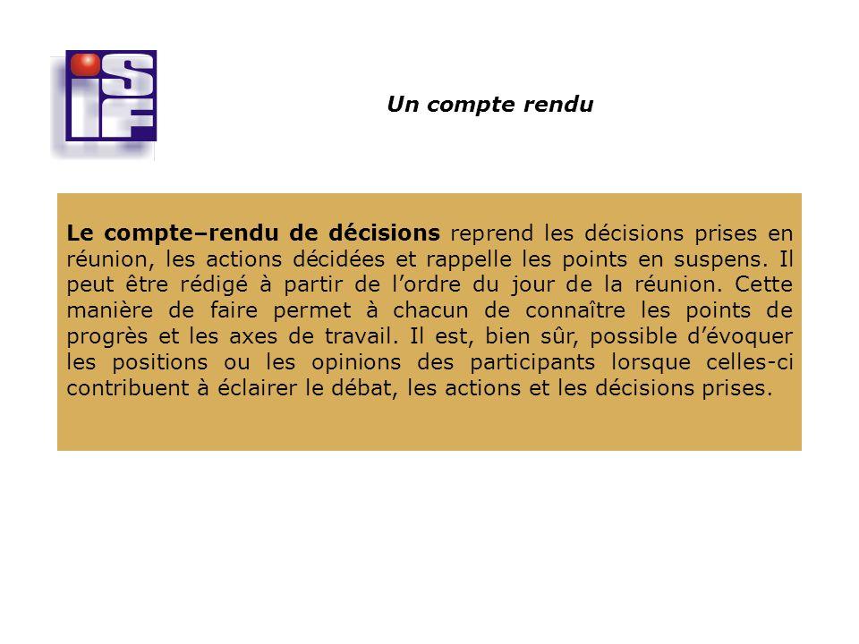 Un compte rendu Le compte–rendu de décisions reprend les décisions prises en réunion, les actions décidées et rappelle les points en suspens.