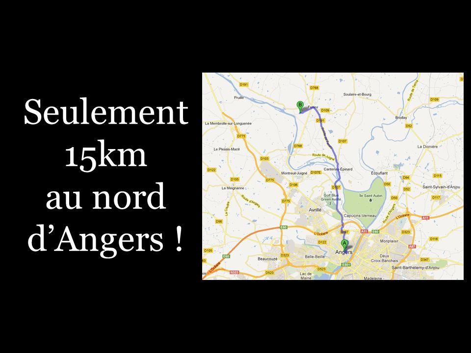 Seulement 15km au nord dAngers !