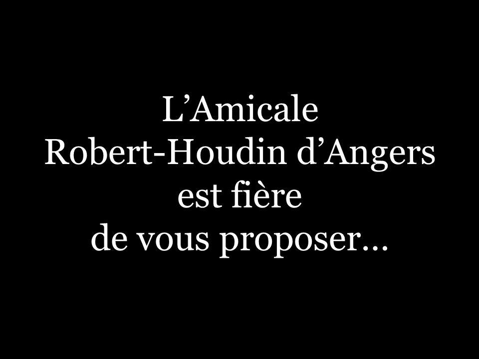 LAmicale Robert-Houdin dAngers est fière de vous proposer…