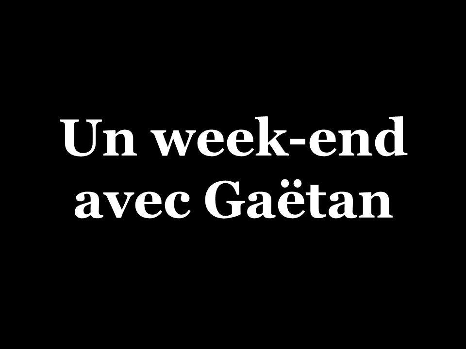 Un week-end avec Gaëtan