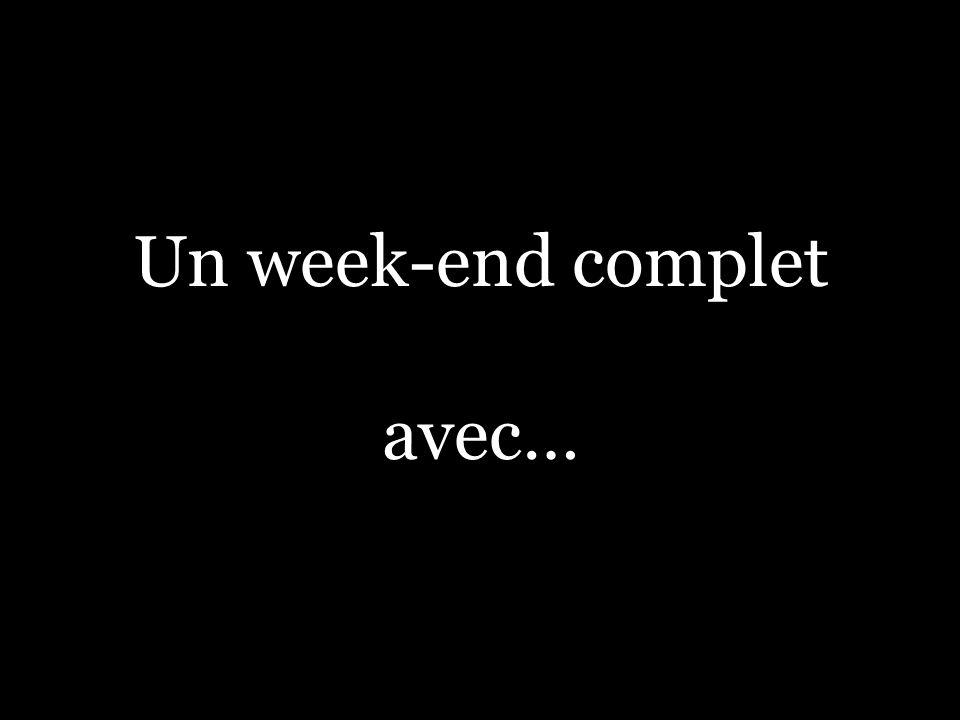 Un week-end complet avec…