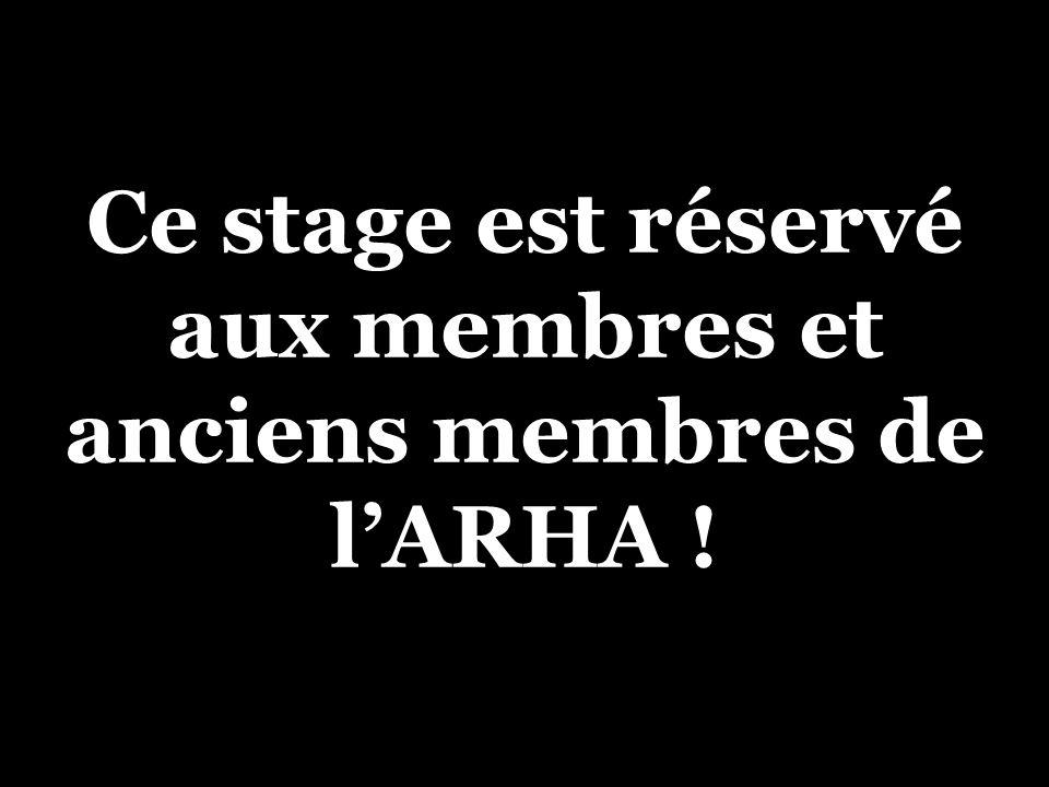 Ce stage est réservé aux membres et anciens membres de lARHA !
