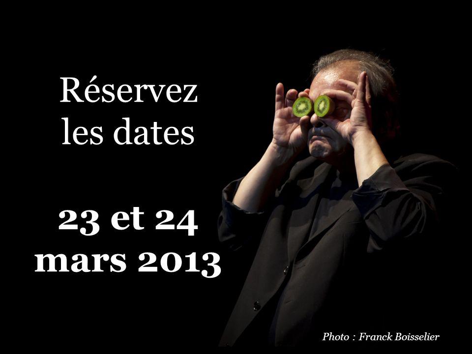 Réservez les dates 23 et 24 mars 2013 Photo : Franck Boisselier