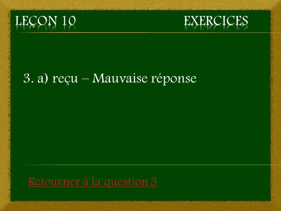 3. a) reçu – Mauvaise réponse Retourner à la question 3
