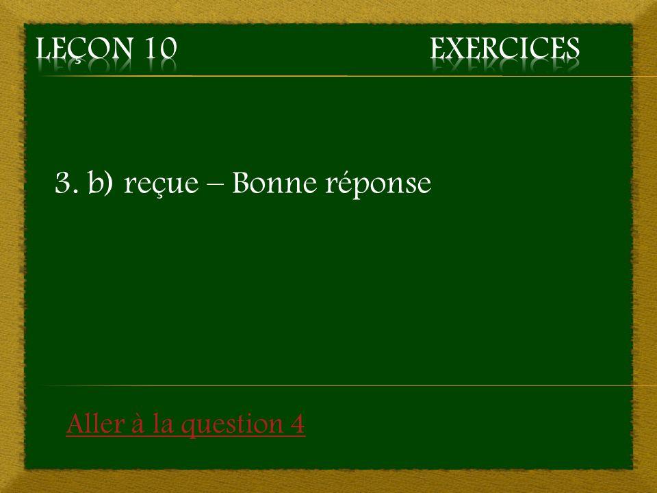 3. b) reçue – Bonne réponse Aller à la question 4