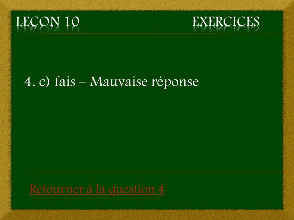 4. c) fais – Mauvaise réponse Retourner à la question 4