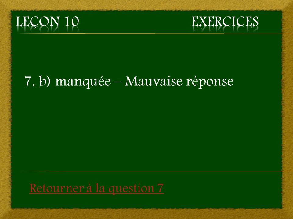 7. b) manquée – Mauvaise réponse Retourner à la question 7