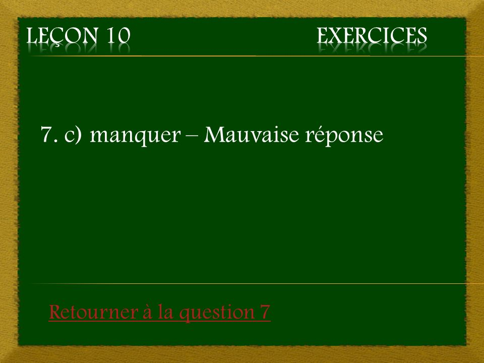 7. c) manquer – Mauvaise réponse Retourner à la question 7