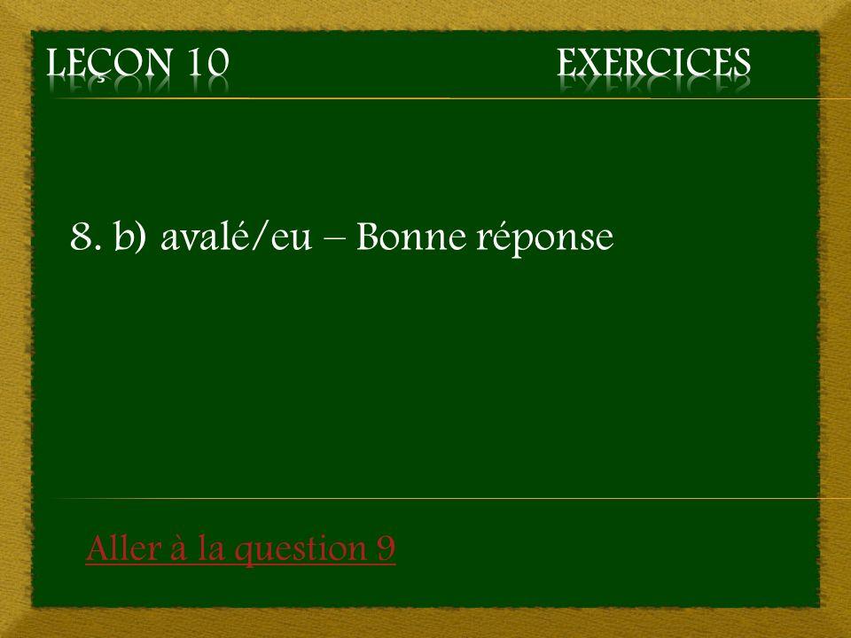8. b) avalé/eu – Bonne réponse Aller à la question 9