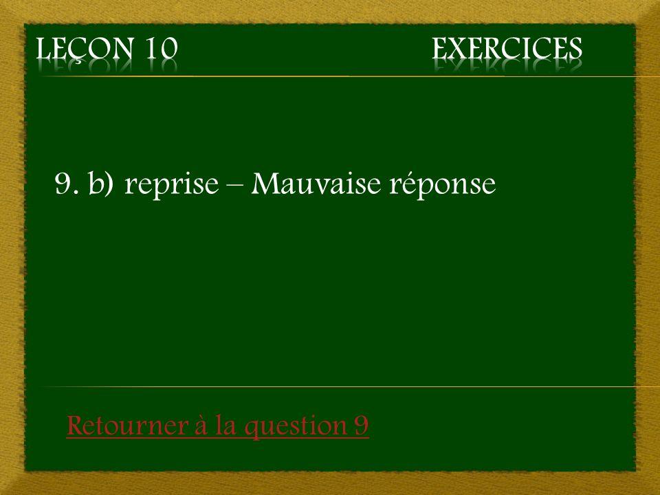 9. b) reprise – Mauvaise réponse Retourner à la question 9