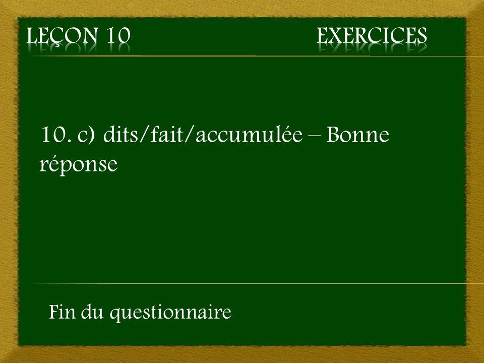 10. c) dits/fait/accumulée – Bonne réponse Fin du questionnaire