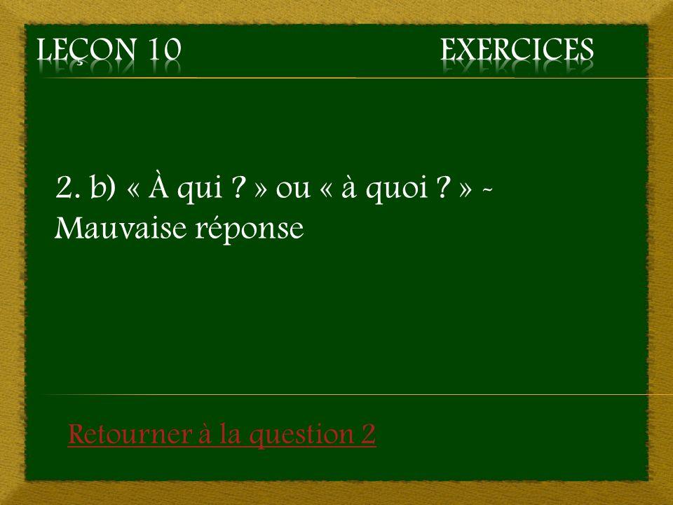 2. c) « De qui ? » ou « de quoi ? » - Mauvaise réponse Retourner à la question 2