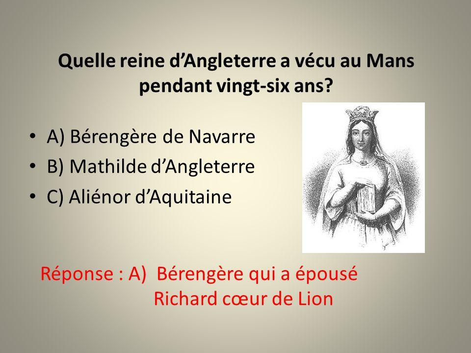 Le Mans est le berceau des Plantagenêts, dynastie royale dAngleterre. 1) Vrai 2) Faux Réponse : Vrai