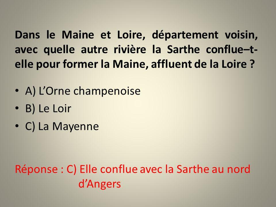 Dans le Maine et Loire, département voisin, avec quelle autre rivière la Sarthe conflue–t- elle pour former la Maine, affluent de la Loire .
