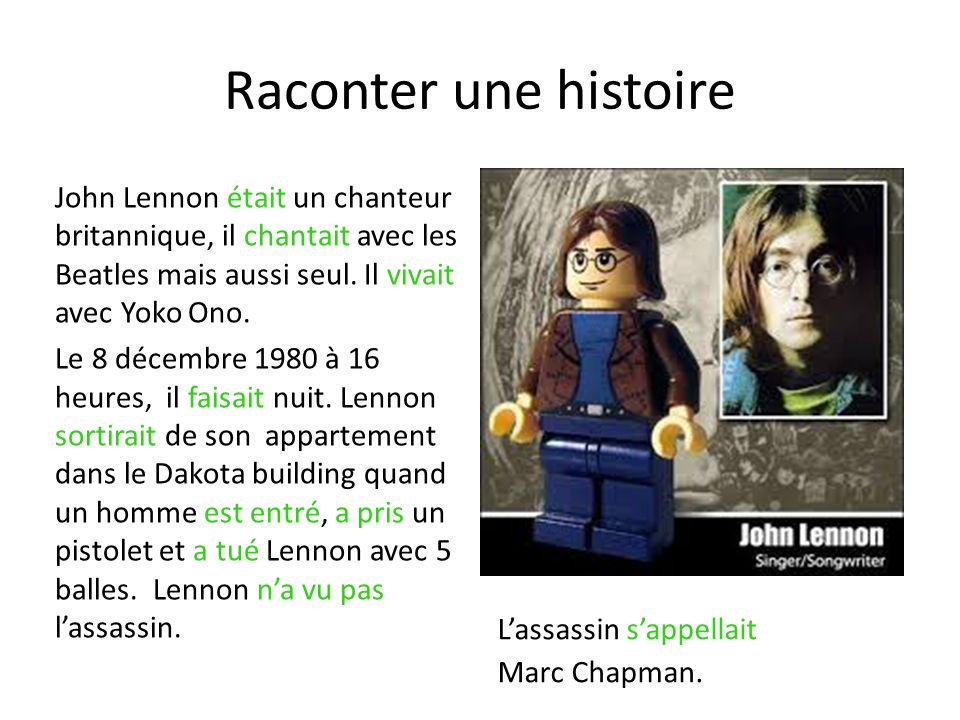 Raconter une histoire John Lennon était un chanteur britannique, il chantait avec les Beatles mais aussi seul.