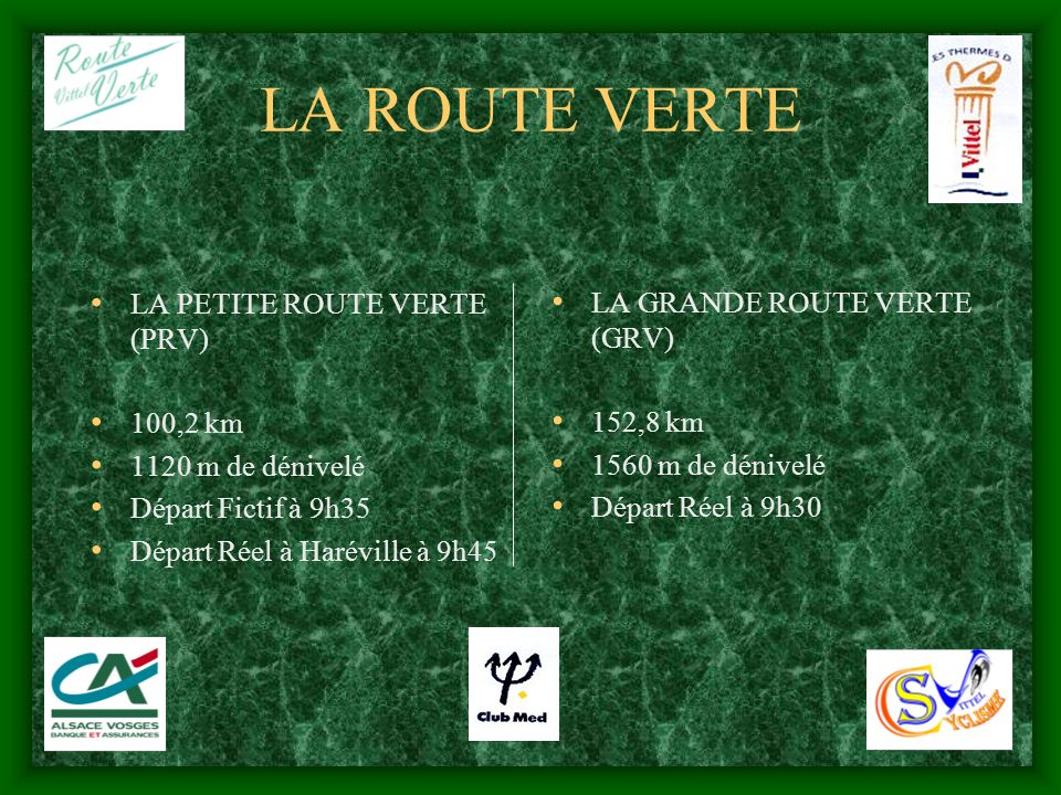 LA ROUTE VERTE LA PETITE ROUTE VERTE (PRV) 100,2 km 1120 m de dénivelé Départ Fictif à 9h35 Départ Réel à Haréville à 9h45 LA GRANDE ROUTE VERTE (GRV)