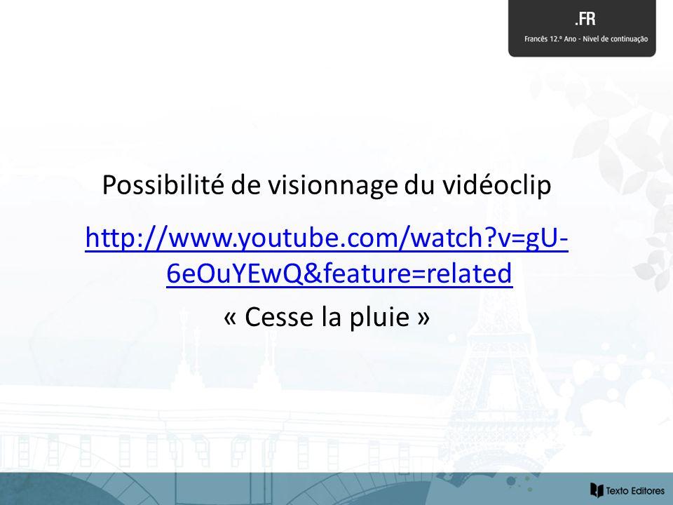 Possibilité de visionnage du vidéoclip http://www.youtube.com/watch?v=gU- 6eOuYEwQ&feature=related « Cesse la pluie »