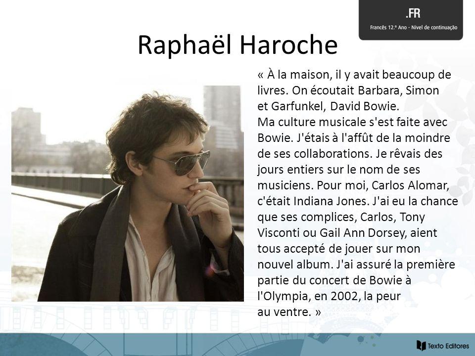 Raphaël Haroche « À la maison, il y avait beaucoup de livres. On écoutait Barbara, Simon et Garfunkel, David Bowie. Ma culture musicale s'est faite av