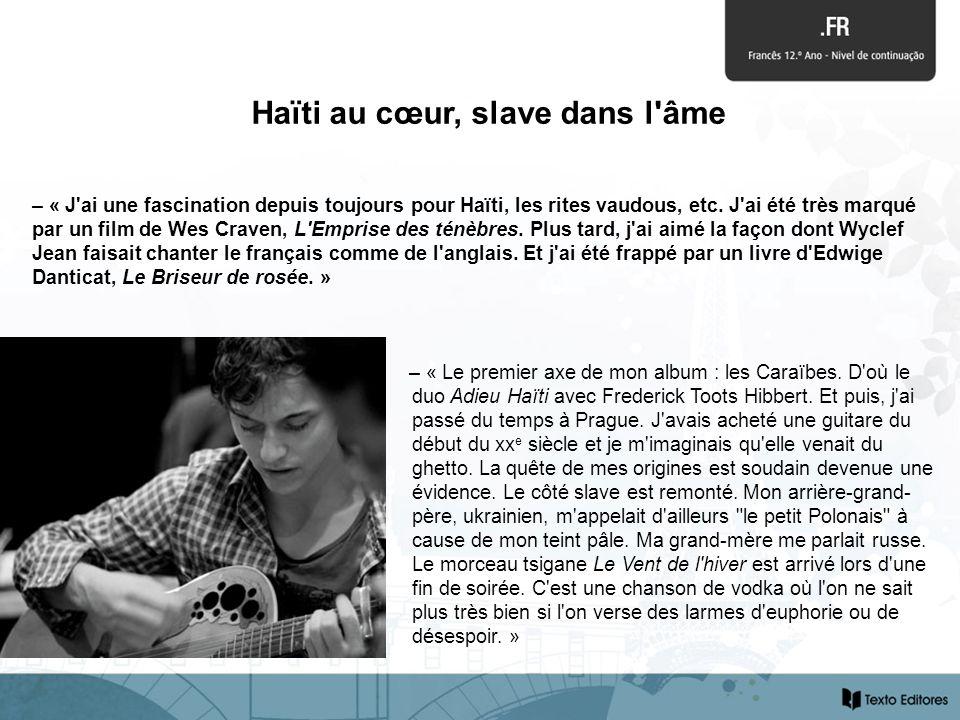 – « Le premier axe de mon album : les Caraïbes. D'où le duo Adieu Haïti avec Frederick Toots Hibbert. Et puis, j'ai passé du temps à Prague. J'avais a