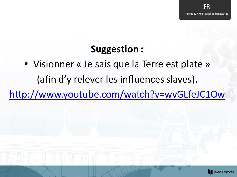 Suggestion : Visionner « Je sais que la Terre est plate » (afin dy relever les influences slaves). http://www.youtube.com/watch?v=wvGLfeJC1Ow
