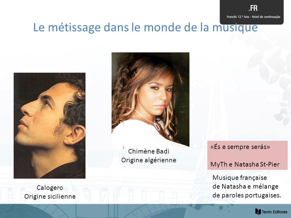 Le métissage dans le monde de la musique Calogero Origine sicilienne Chimène Badi Origine algérienne «És e sempre serás» MyTh e Natasha St-Pier Musiqu