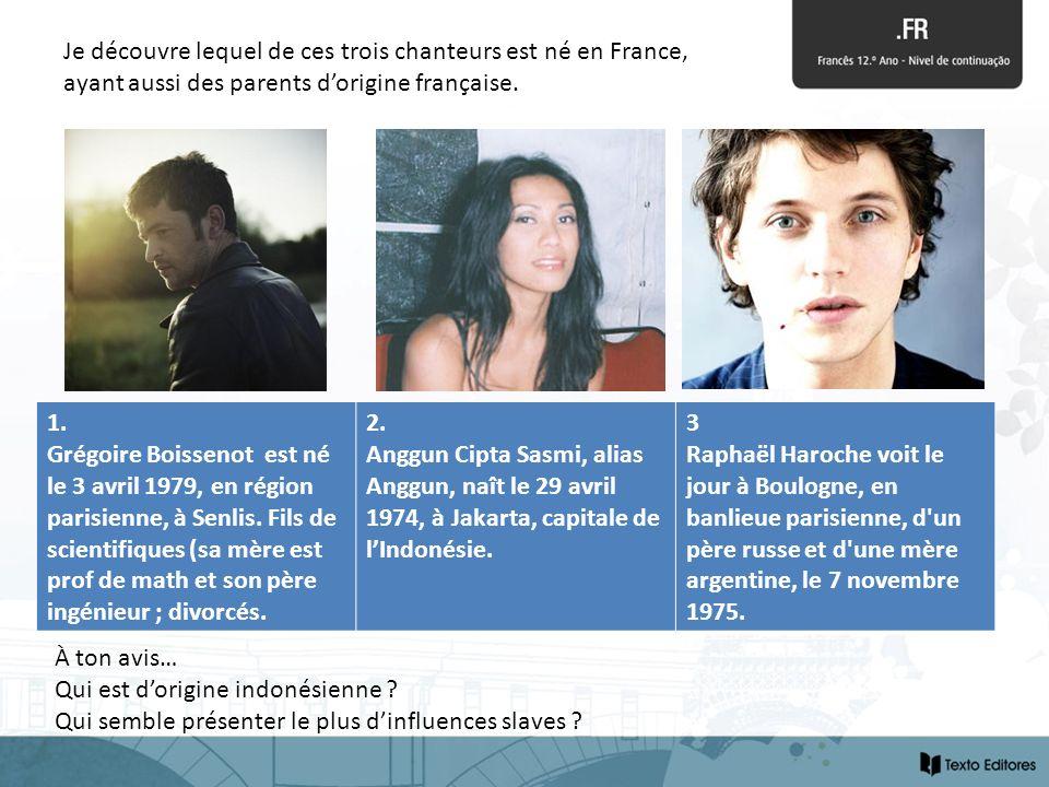 Je découvre lequel de ces trois chanteurs est né en France, ayant aussi des parents dorigine française. À ton avis… Qui est dorigine indonésienne ? Qu