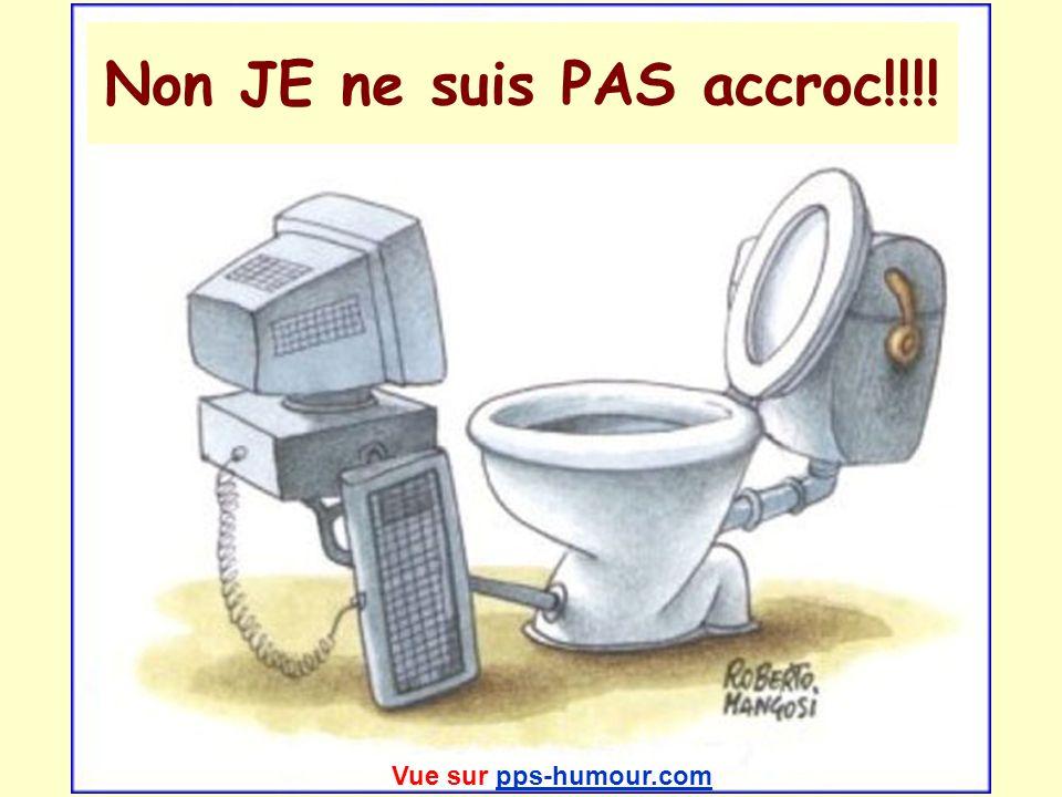 Non JE ne suis PAS accroc!!!! Vue sur pps-humour.compps-humour.com