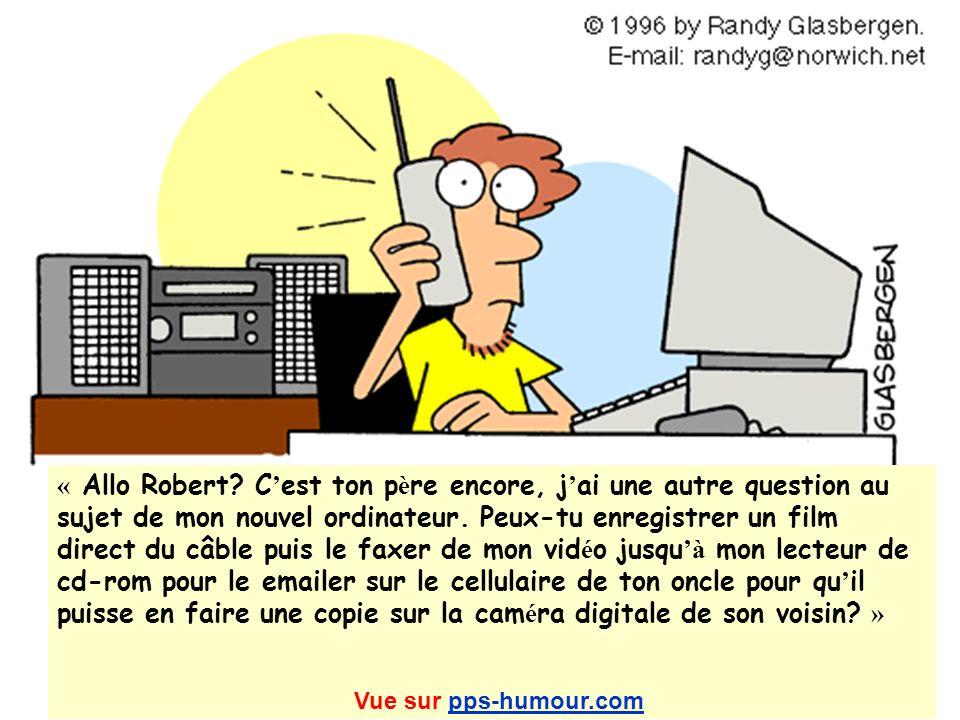 « Allo Robert? C est ton p è re encore, j ai une autre question au sujet de mon nouvel ordinateur. Peux-tu enregistrer un film direct du câble puis le