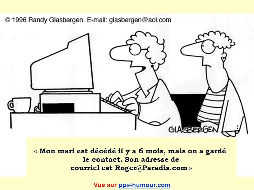 « Mon mari est décédé il y a 6 mois, mais on a gardé le contact. Son adresse de courriel est Roger@Paradis.com » Vue sur pps-humour.compps-humour.com