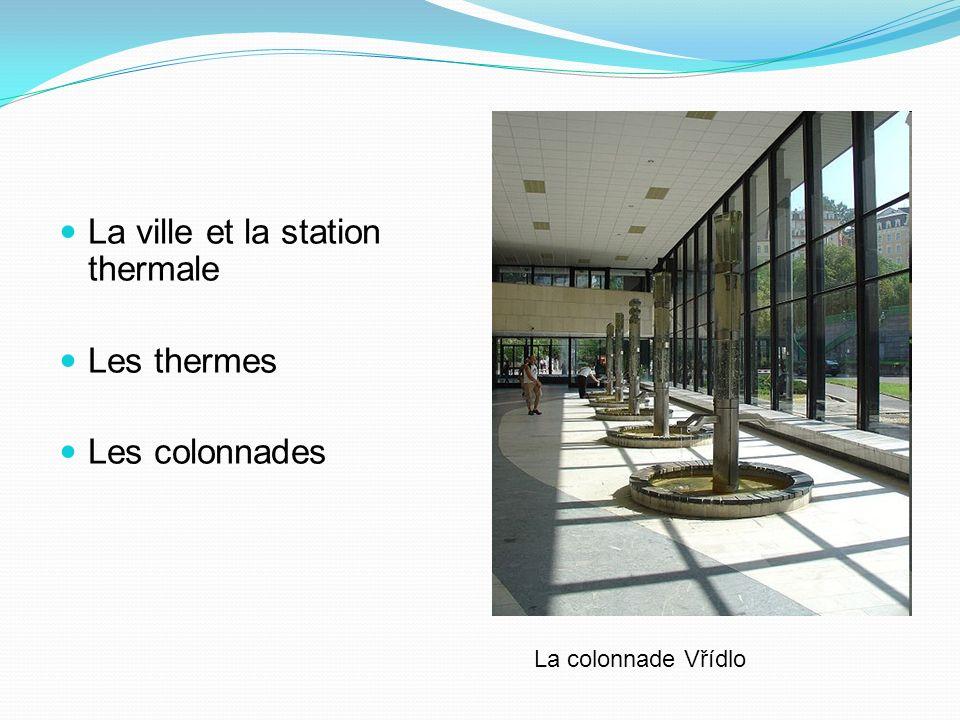 La ville et la station thermale Les thermes Les colonnades La colonnade Vřídlo