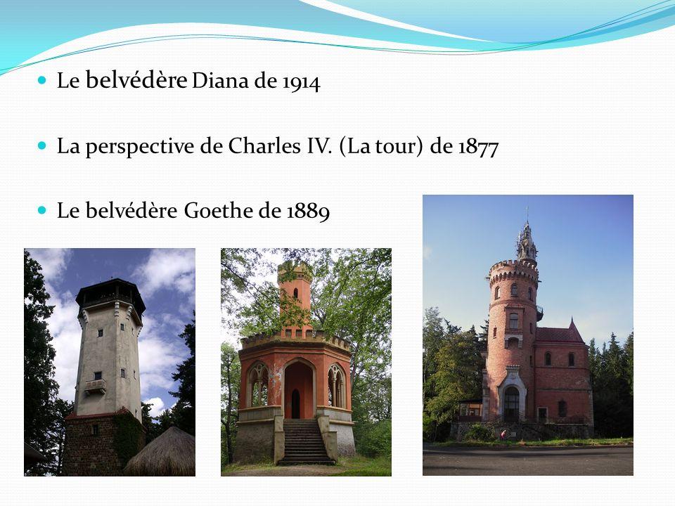 Le belvédère Diana de 1914 La perspective de Charles IV. (La tour) de 1877 Le belvédère Goethe de 1889