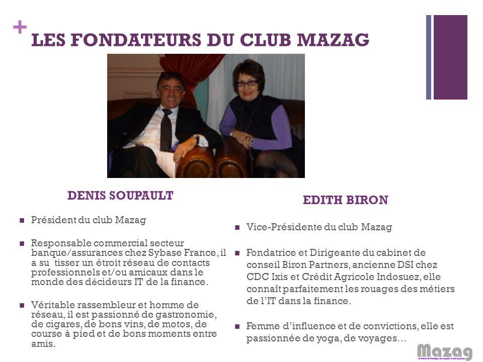 + LES FONDATEURS DU CLUB MAZAG DENIS SOUPAULT Président du club Mazag Responsable commercial secteur banque/assurances chez Sybase France, il a su tis