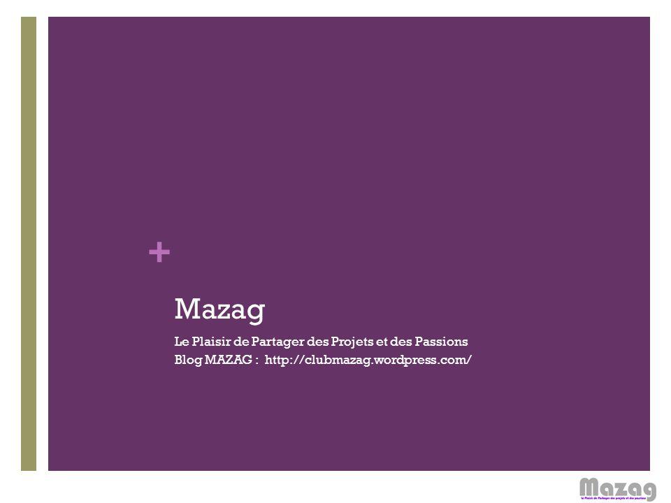 + Mazag Le Plaisir de Partager des Projets et des Passions Blog MAZAG : http://clubmazag.wordpress.com/