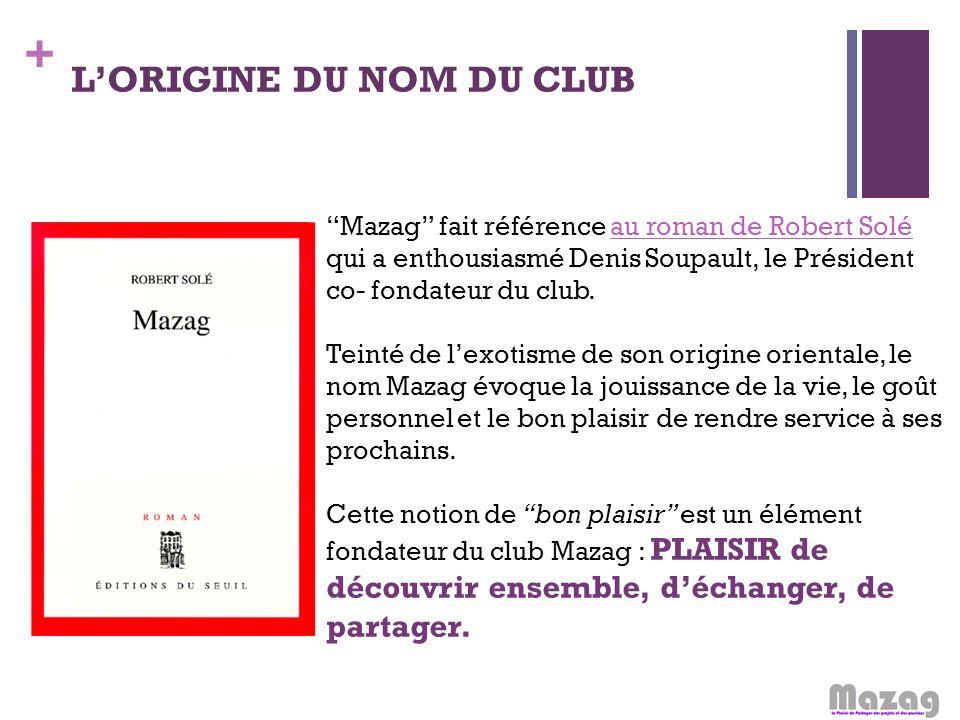 + LORIGINE DU NOM DU CLUB Mazag fait référence au roman de Robert Soléau roman de Robert Solé qui a enthousiasmé Denis Soupault, le Président co- fond
