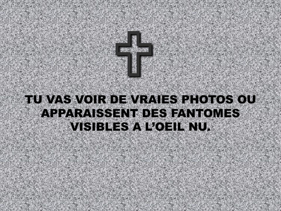 TU VAS VOIR DE VRAIES PHOTOS OU APPARAISSENT DES FANTOMES VISIBLES A LOEIL NU.
