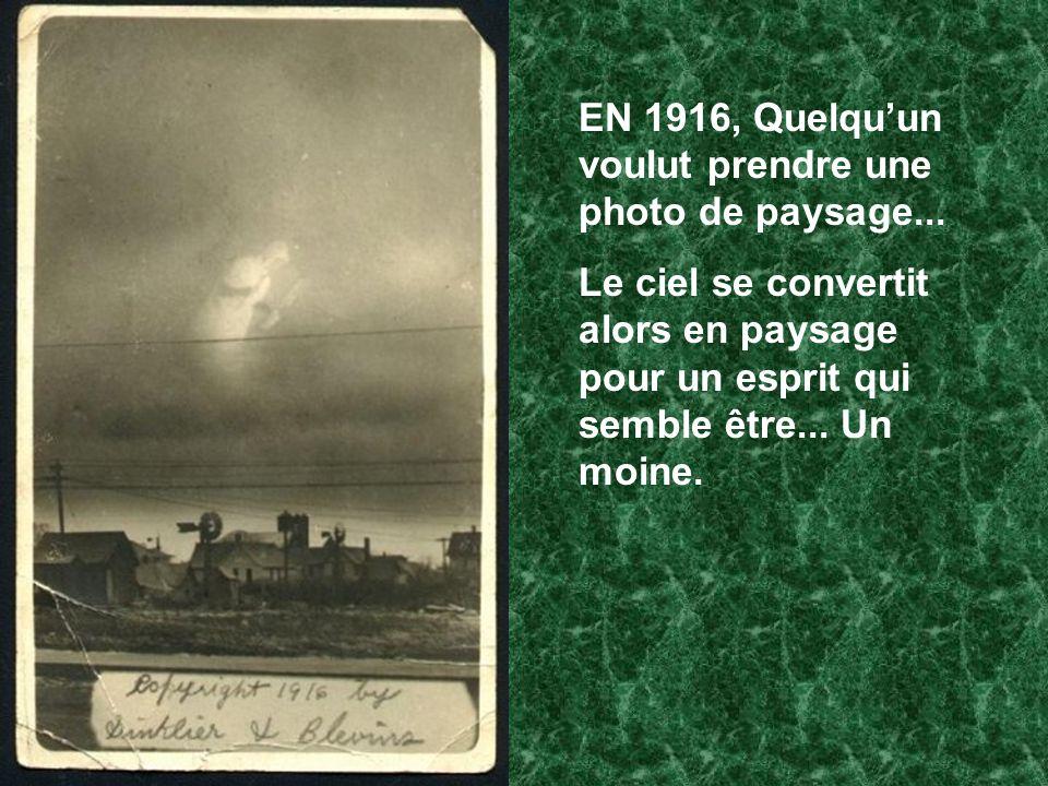EN 1916, Quelquun voulut prendre une photo de paysage... Le ciel se convertit alors en paysage pour un esprit qui semble être... Un moine.