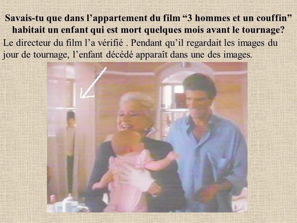 Savais-tu que dans lappartement du film 3 hommes et un couffin habitait un enfant qui est mort quelques mois avant le tournage? Le directeur du film l