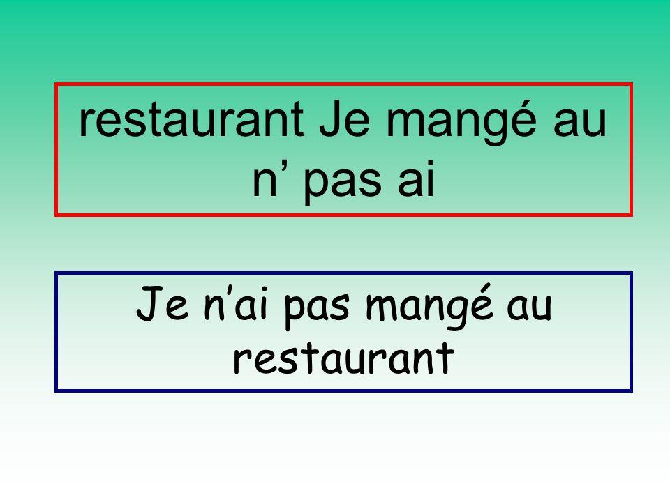 restaurant Je mangé au n pas ai Je nai pas mangé au restaurant