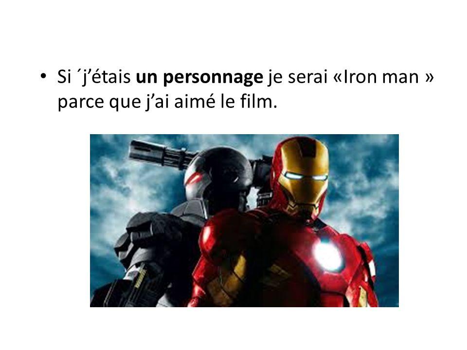 Si ´jétais un personnage je serai «Iron man » parce que jai aimé le film.