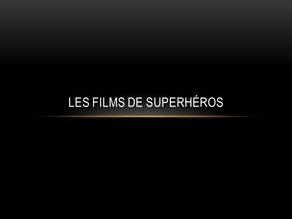 LES FILMS DE SUPERHÉROS