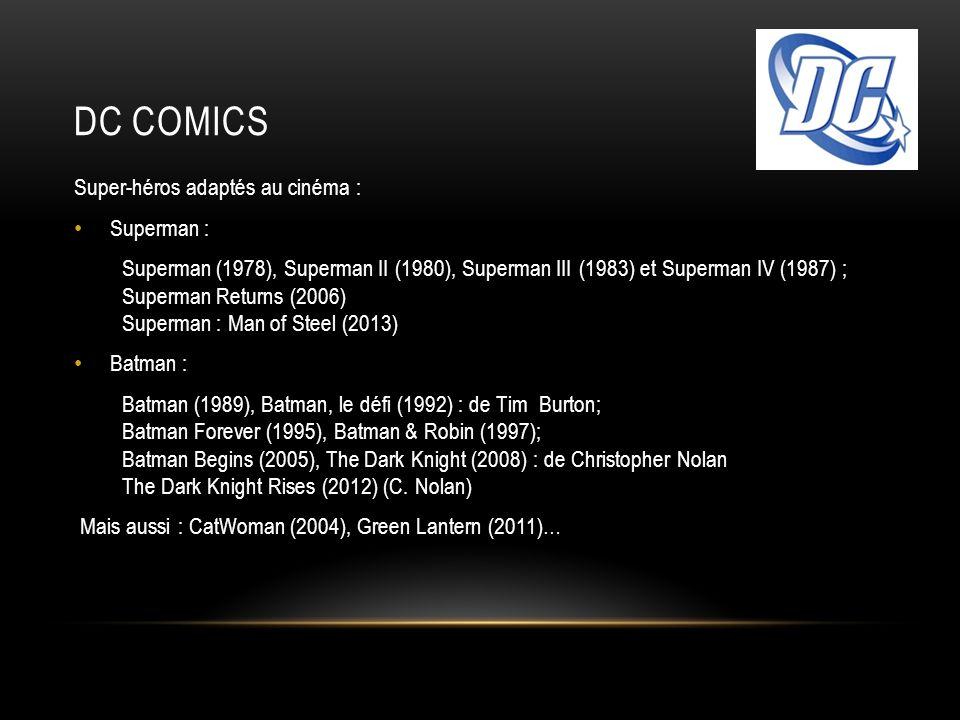 DC COMICS Super-héros adaptés au cinéma : Superman : Superman (1978), Superman II (1980), Superman III (1983) et Superman IV (1987) ; Superman Returns