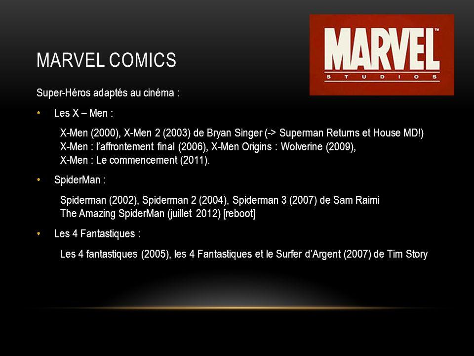 MARVEL COMICS Super-Héros adaptés au cinéma : Les X – Men : X-Men (2000), X-Men 2 (2003) de Bryan Singer (-> Superman Returns et House MD!) X-Men : la