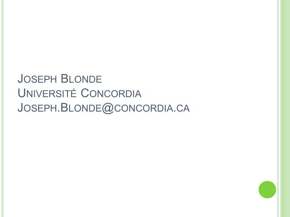 J OSEPH B LONDE U NIVERSITÉ C ONCORDIA J OSEPH.B LONDE @ CONCORDIA. CA