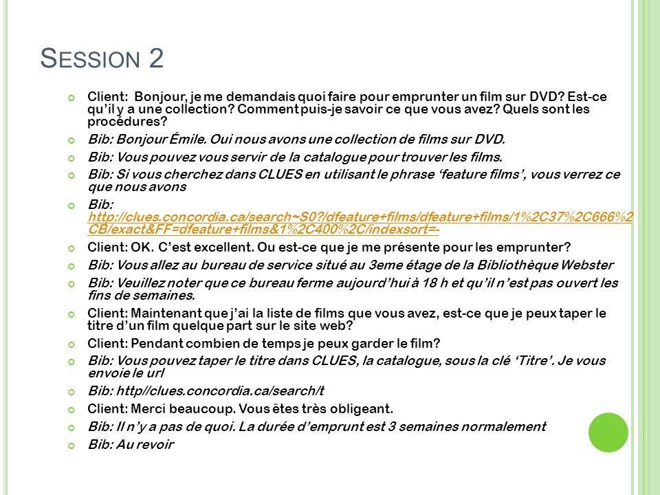S ESSION 2 Client: Bonjour, je me demandais quoi faire pour emprunter un film sur DVD.