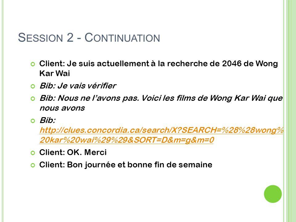 S ESSION 2 - C ONTINUATION Client: Je suis actuellement à la recherche de 2046 de Wong Kar Wai Bib: Je vais vérifier Bib: Nous ne lavons pas.