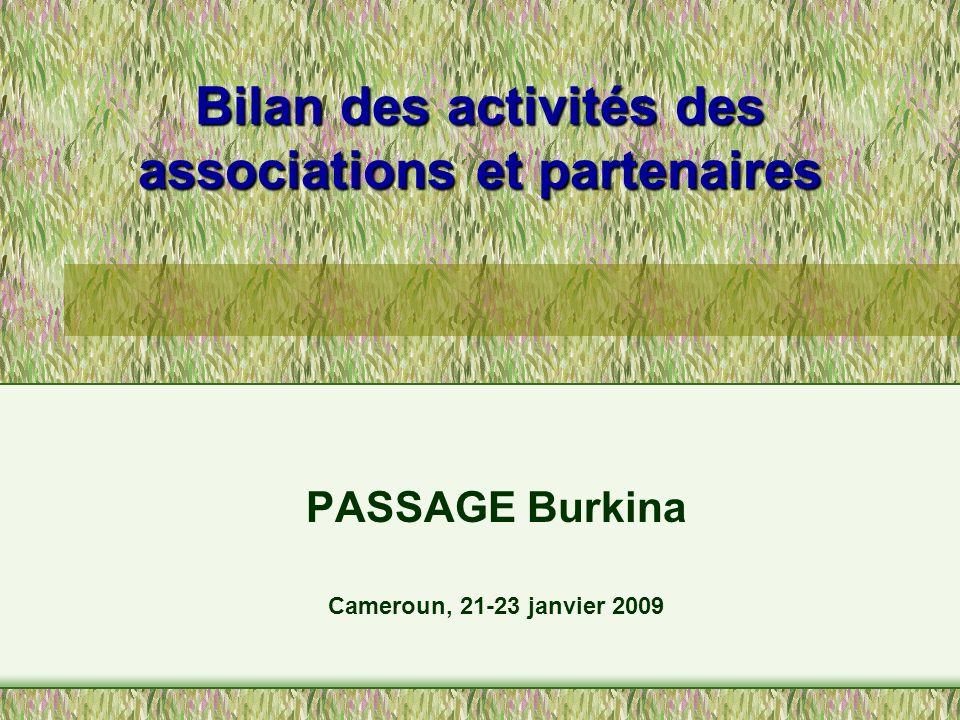 Bilan des activités des associations et partenaires PASSAGE Burkina Cameroun, 21-23 janvier 2009