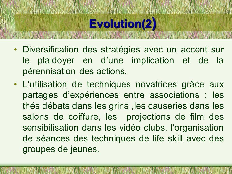 Evolution(2 ) Diversification des stratégies avec un accent sur le plaidoyer en dune implication et de la pérennisation des actions. Lutilisation de t