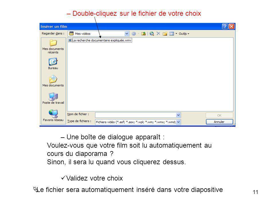 10 Regardez dans le dossier où se situe le fichier que vous souhaitez insérer ; b) Film en provenance dun fichier Après ce choix, une nouvelle fenêtre
