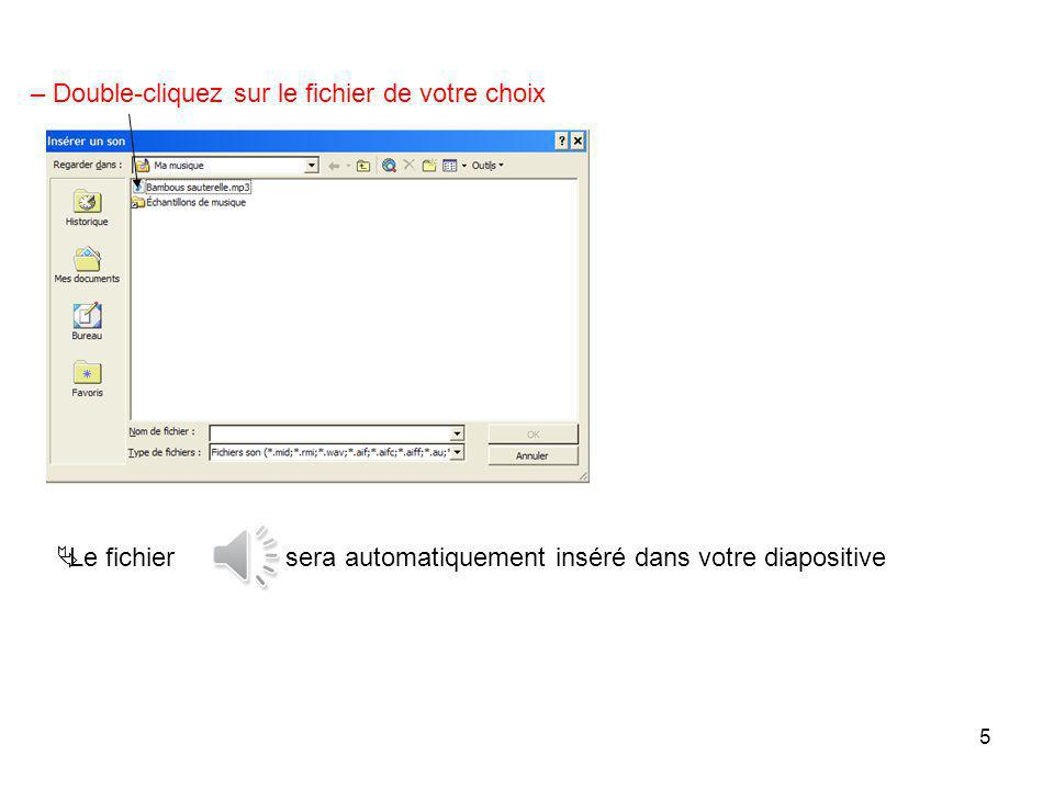 4 b) A partir dun fichier audio – Après ce choix, une nouvelle fenêtre apparaît : (voir ci-contre) Regardez dans le dossier où se situe le fichier que vous souhaitez insérer ;