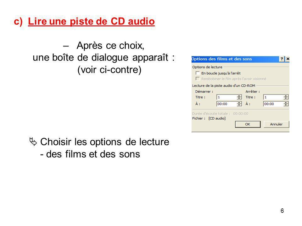 6 c) Lire une piste de CD audio – Après ce choix, une boîte de dialogue apparaît : (voir ci-contre) Choisir les options de lecture - des films et des sons